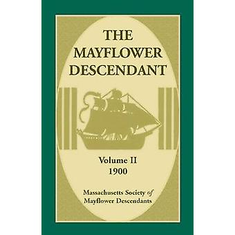 The Mayflower Descendant Volume 2 1900 by Mass Soc of Mayflower Descendants
