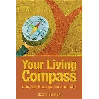 Your Living Compass Living Well in Thought Word and Deed by Stoner & Scott
