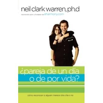 Pareja de un Dia O de Por Vida Como Reconocer Si Alguien Merece Otra Cita O No by Warren & Neil Clark