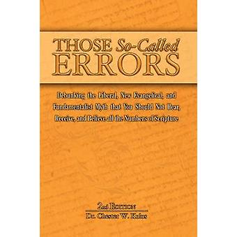 Those SoCalled Errors Debunking the Liberal New Evangelical and Fundamentalist Myth that You Should Not Hear Receive and Believe All the Numbers of Scripture by Kulus & Dr. Chester W.