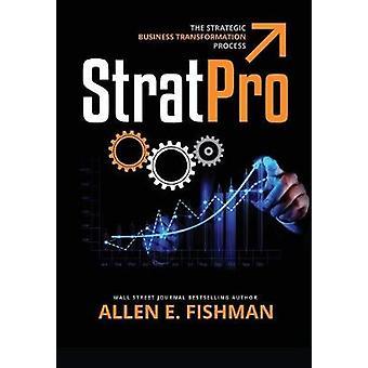 StratPro The Strategic Business Transformation Process by Fishman & Allen E