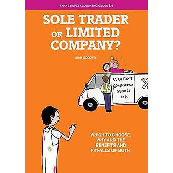 Soletrader or Limited Company Which to choose why and the benefits and pitfalls of both. by Goodwin & Anna C