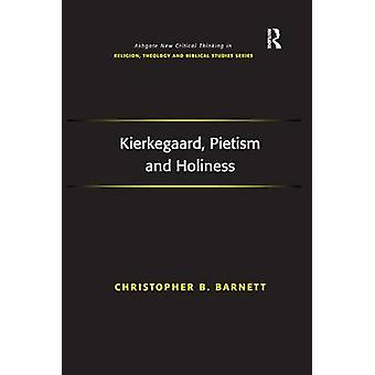 Kierkegaard Pietism and Holiness by Barnett & Christopher B.