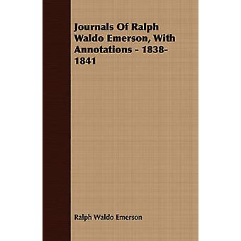Journals Of Ralph Waldo Emerson With Annotations  18381841 by Emerson & Ralph Waldo