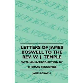 Letters Of James Boswell To The Rev. W. J. Temple  With An Introduction By Thomas Seccombe by Boswell & James