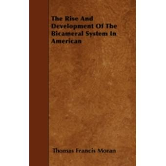 The Rise and Development of the Bicameral System in American by Moran & Thomas Francis