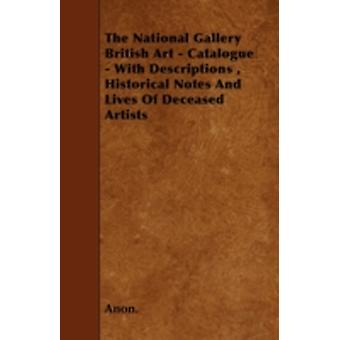 The National Gallery British Art  Catalogue  With Descriptions  Historical Notes And Lives Of Deceased Artists by Anon.