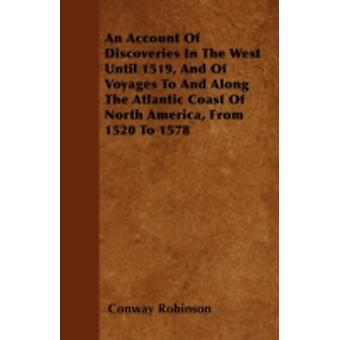 An Account Of Discoveries In The West Until 1519 And Of Voyages To And Along The Atlantic Coast Of North America From 1520 To 1578 by Robinson & Conway