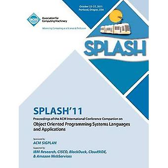 SPLASH 11 Proceedings of the ACM International Conference Companion on Object Oriented Programming Systems Languages and Applications by SPLASH 11 Conference Committee