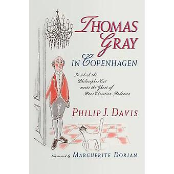 Thomas Gray in Copenhagen In Which the Philosopher Cat Meets the Ghost of Hans Christian Andersen by Davis & Philip J.