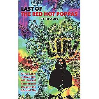 Last of the Red Hot Poppas A True Story of Band Life Wild Sex and Recreational Drugs in the 60s and 70s by Luv & Tito