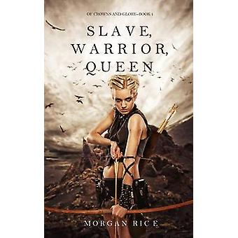 Slave Warrior Queen Of Crowns and GloryBook 1 by Rice & Morgan