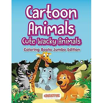 Cartoon Animals Cute Wacky Animals Coloring Books Jumbo Edition by Creative Playbooks