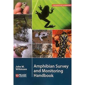 Amphibian Survey and Monitoring Handbook by Wilkinson & John W.