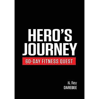 Heros Journey 60 Day Fitness Quest Take part in a journey of selfdiscovery changing yourself physically and mentally along the way by Rey & N.
