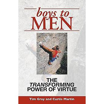 Boys to Men The Transforming Power of Virtue by Gray & Tim
