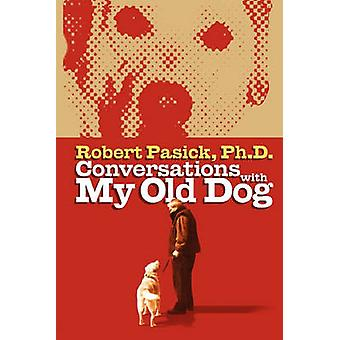 Conversations With My Old Dog by Pasick & Robert