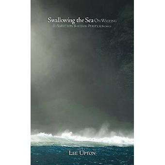 Swallowing the Sea On Writing  Ambition Boredom Purity  Secrecy by Upton & Lee