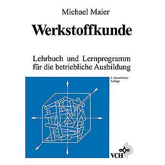 Werkstoffkunde Lehrbuch Und Lernprogramm Fur Die Betriebliche Ausbildung by Maier & Pat