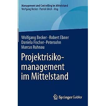 Projektrisikomanagement im Mittelstand by Becker & Wolfgang