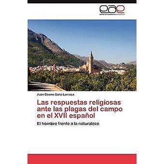 Las Respuestas Religiosas Ante Las Plagas del Campo En El XVII Espanol by Sanz Larroca & Juan Cosme