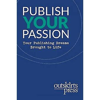 Outskirts Press Presents Publish Your Passion Your Publishing Dreams Brought to Life by Sampson & Brent