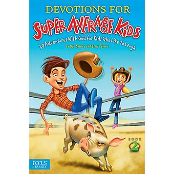 Devotions for Super Average Kids 2 by Smiley & Bob