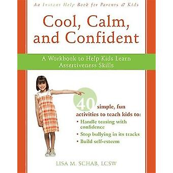 Cool Calm Confident  A Workbook to Help Kids Learn Assertiveness Skills by Lisa M Schab