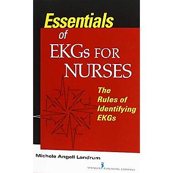 Essentials of EKGs for Nurses - The Rules of Identifying EKGs by Miche