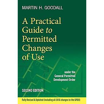 A Practical Guide to Permitted Changes of Use by Martin Goodall - 978