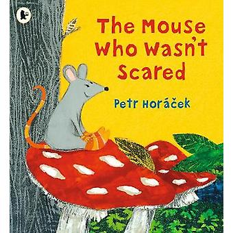 The Mouse Who Wasn't Scared by Petr Horacek - 9781406386011 Book