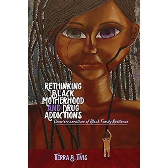Rethinking Black Motherhood and Drug Addictions - Counternarratives of