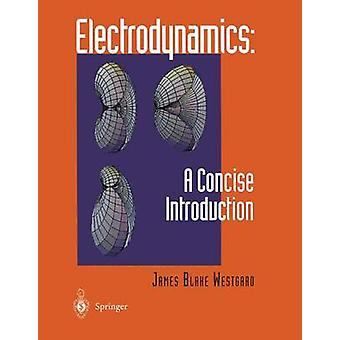Electrodynamics - A Concise Introduction by James B. Westgard - 978146