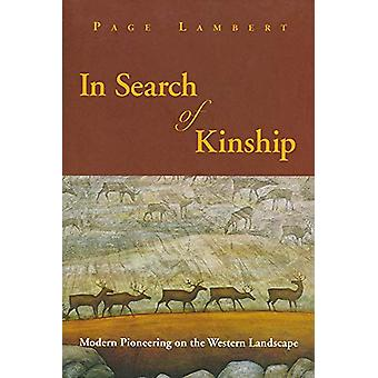 In Search of Kinship - Modern Pioneering on the Western Landscape by P