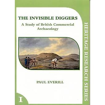 The Invisible Diggers - A Study of British Commercial Archaeology by P