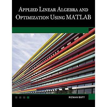 Applied Linear Algebra and Optimization Using MATLAB by Rizwan Butt -