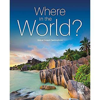 Where in the World? - Global Dream Destinations by Monaco Books - 9783