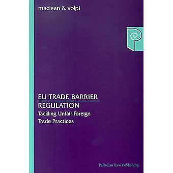 EU Trade Barrier Regulation - Tackling Unfair Foreign Trade Practices