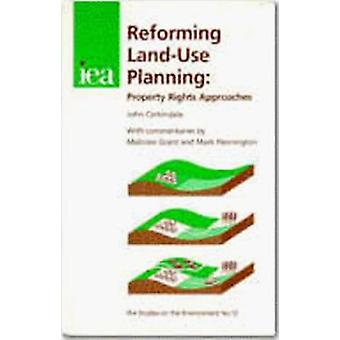 Reforming Land-Use Planning - Property Rights Approaches by John Corki
