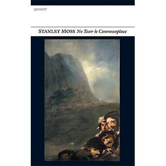 No Tear is Commonplace by Stanley Moss - 9781847772503 Book