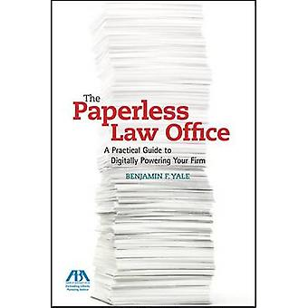 The Paperless Law Office - A Practical Guide to Digitally Powering You