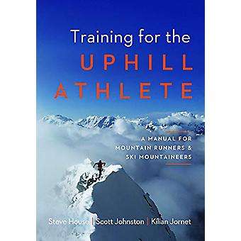 Training for the Uphill Athlete - A Manual for Mountain Runners and Sk