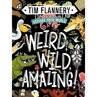 Explore Your World Weird Wild Amazing by Flannery & Prof. Tim
