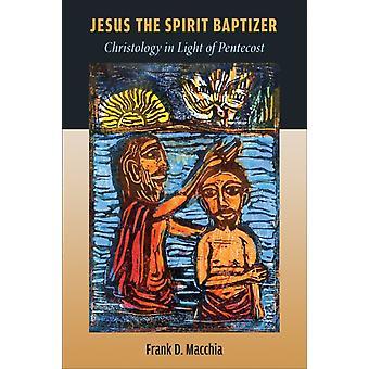 Jezus de geest Baptizer Christology in het licht van Pinksteren door Frank D macchia