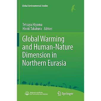 Global Warming and Human  Nature Dimension in Northern Eurasia by Edited by Hiroki Takakura Edited by Tetsuya Hiyama