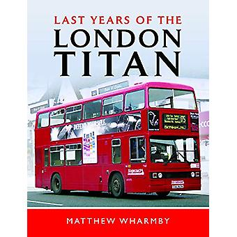 Last Years of the London Titan by Matthew Wharmby - 9781526749710 Book