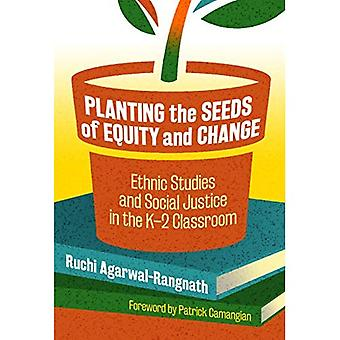 Planting the Seeds of Equity: Ethnic Studies and Social Justice in the K-2 Classroom