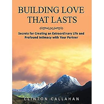 Building Love That Lasts: Secrets for Creating an Extraordinary Life and Profound Intimacy with Your� Partner