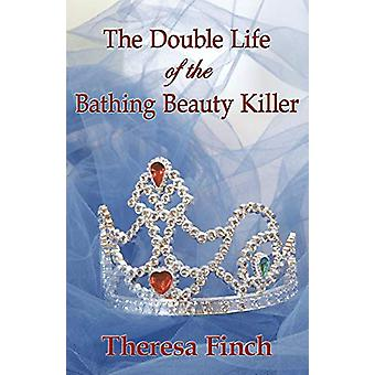 The Double Life of the Bathing Beauty Killer by Theresa Finch - 97814