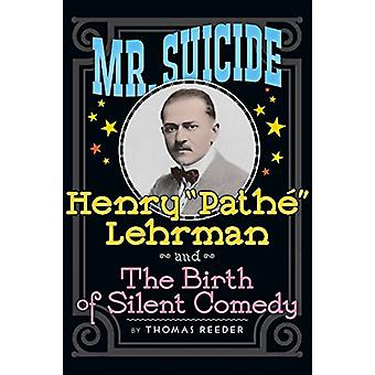 Mr. Suicide - Henry Path  Lehrman and Th E Birth of Silent Comedy (Har